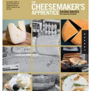 The Cheesemaker's Apprentice: An Insider's Guide to the Art and Craft of Homemade Artisan Cheese